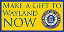 Make a Gift to Wayland Now - Click Here